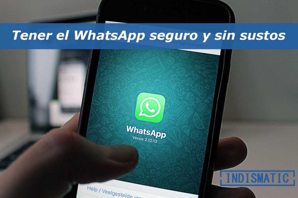 Tener el WhatsApp seguro y sin sustos