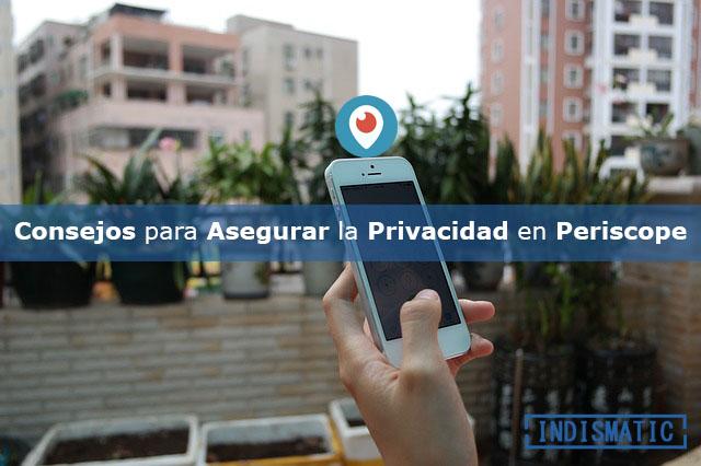 Consejos para asegurar la privacidad en Periscope