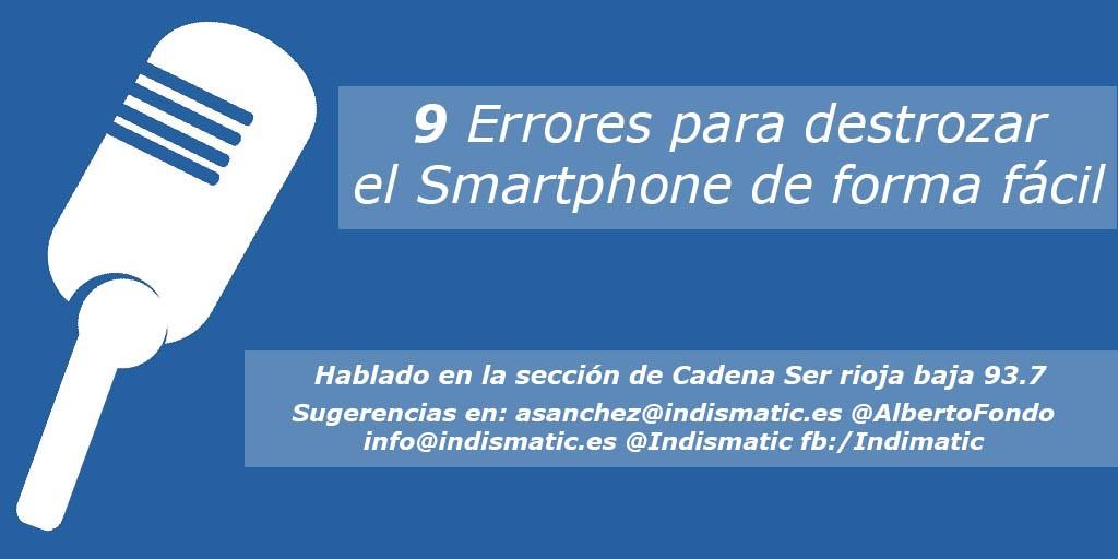 9 Errores para destrozar el Smartphone de forma fácil