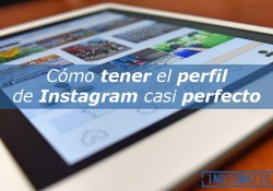 Cómo tener un perfil de Instagram casi perfecto