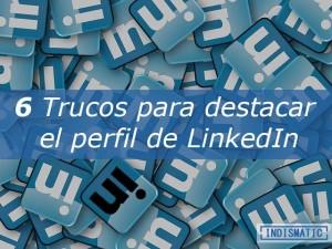 6 Trucos para destacar el perfil de LinkedIn