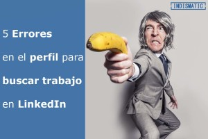 5 Errores en el perfil para buscar trabajo en LinkedIn