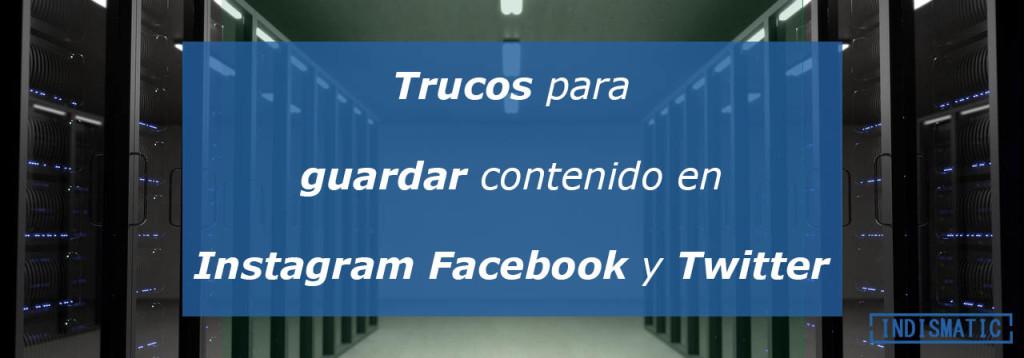 trucos para guardar contenido en Instagram Facebook y Twitter