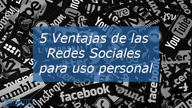 5 Ventajas de las Redes Sociales para uso personal