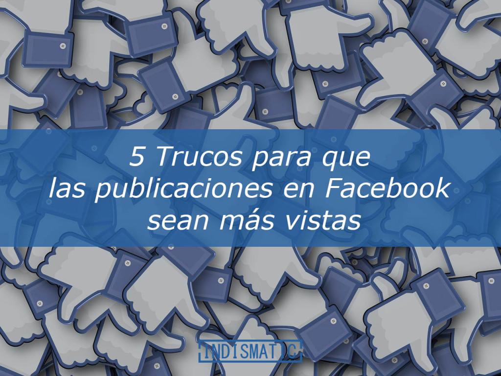 5 Trucos para que las publicaciones en Facebook sean más vistas