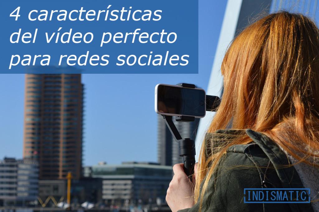 4 características del video perfecto para redes sociales
