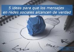 5 ideas para que los mensajes en redes sociales alcancen de verdad