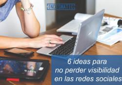 6 ideas para no perder visibilidad en las redes sociales