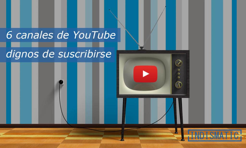 En muchas ocasiones os compartimos listas con consejos o trucos para YouTube, pero en esta ocasión os vamos a recomendar 6 canales de YouTube que consideramos dignos de suscribirse.