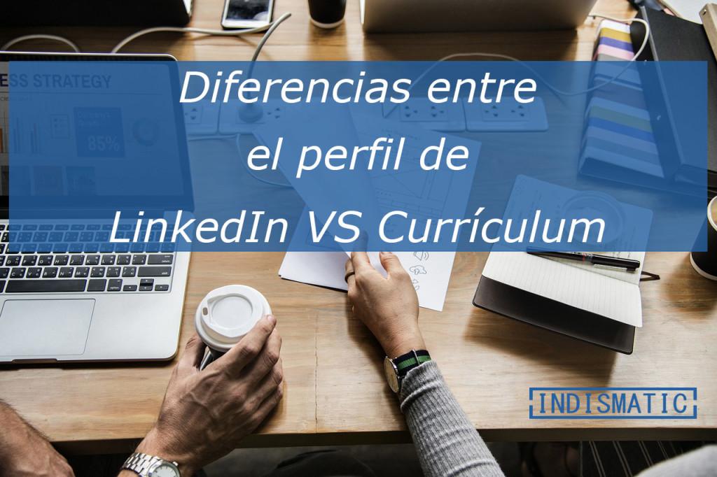 Diferencias entre el perfil de LinkedIn VS el currículum