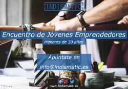 La asociación Indismatic organiza una novedosa actividad enfocada en los jóvenes emprendedores. Va a poner en marcha encuentros para jóvenes emprendedores menores de 30 años.