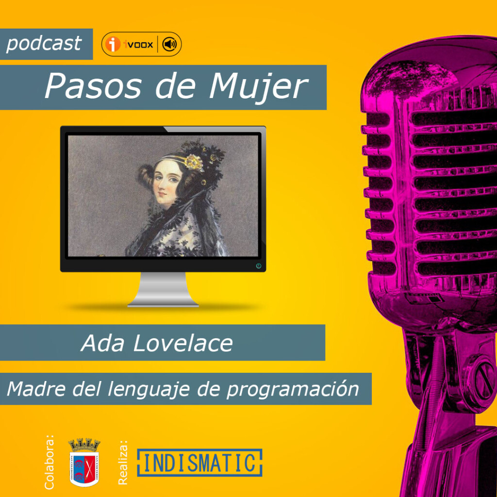 Hoy en la serie Pasos de Mujer nos centramos en la figura de Ada Lovelace, considerada la madre del lenguaje de programación. Estamos en el siglo XIX mucho antes de la llega a nuestras vidas de los ordenadores. El momento histórico estaba marcado por la revolución francesa y los comienzos en favor de la lucha de los derechos de las mujeres.