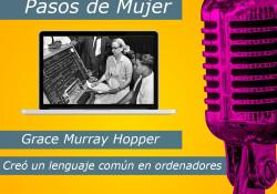 Hoy en la serie Pasos de Mujer hablamos de la figura de Grace Murray Hopper, quien consiguió crear un leguaje común para usar en todas las computadoras y sin que tener grandes conocimientos.