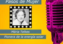 Hoy en la serie Pasos de Mujer hablamos de la figura de Mária Telkes. Pionera de la energía solar y que lucho por las energías renovables mucho antes del advenimiento de Greta Thunberg. (Buscar un audio de Greta) La idea de utilizar la energía solar como fuente de energía comienza a principios del siglo XX.