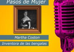 Hoy en la serie Pasos de Mujer nos centramos en la figura de Martha Coston, el salvamento marítimo le debe mucho a ella. Fue la creadora de las bengalas que tantas señales han dado por el mundo. De una manera muy clara podíamos definir la vida de Martha Coston; hizo de la necesidad virtud.