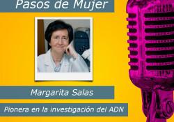 Hoy en la serie Pasos de Mujer hablamos de ciencia e investigación hablamos de la figura de Margarita Salas Falgueras. Un fiel ejemplo de seguir sus sueños por un camino que no existía.